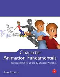 Character Animation Fundamentals by Steve Roberts