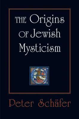 The Origins of Jewish Mysticism by Peter Schafer