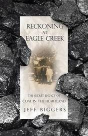 Reckoning at Eagle Creek: The Secret Legacy of Coal in the Heartland by Jeff Bigger image