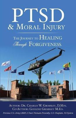 Ptsd & Moral Injury by Dr Charles W Grimsley D Min