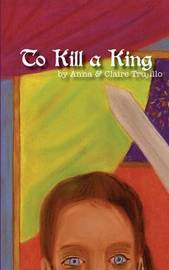 To Kill a King by Anna Trujillo