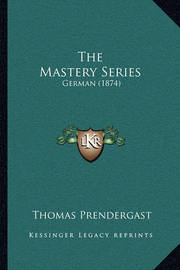 The Mastery Series: German (1874) by Thomas Prendergast