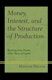 Money, Interest, and the Structure of Production by Mateusz Machaj