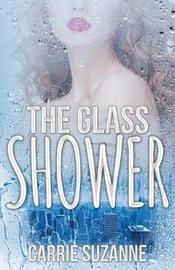 The Glass Shower by Carrie Suzanne