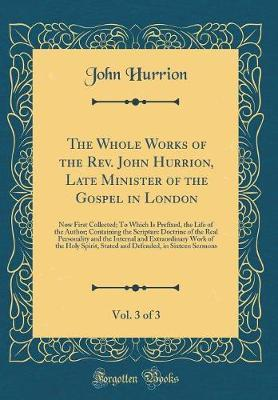 The Whole Works of the REV. John Hurrion, Late Minister of the Gospel in London, Vol. 3 of 3 by John Hurrion image