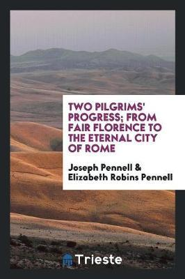 Two Pilgrims' Progress; From Fair Florence to the Eternal City of Rome by Joseph Pennell image
