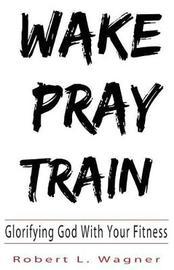 Wake Pray Train by Robert Wagner image