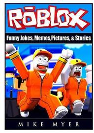 Roblox Funny Jokes, Memes, Pictures, & Stories by Mike Myer