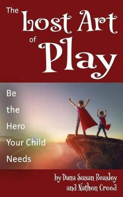 The Lost Art of Play by Nathen Creed