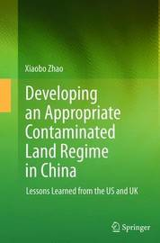 Developing an Appropriate Contaminated Land Regime in China by Xiaobo Zhao