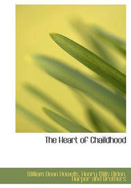 The Heart of Chaildhood by William Dean Howells