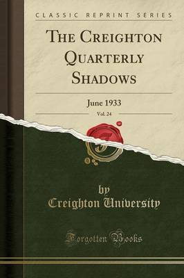 The Creighton Quarterly Shadows, Vol. 24 by Creighton University