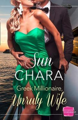 Greek Millionaire, Unruly Wife by Sun Chara image