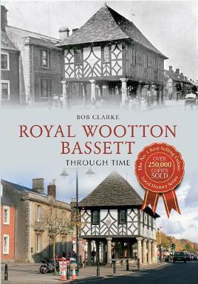 Royal Wootton Bassett Through Time by Bob Clarke