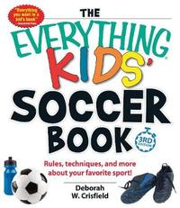 The Everything Kids' Soccer Book by Deborah W Crisfield