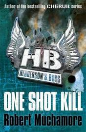One Shot Kill (Henderson's Boys #6) by Robert Muchamore