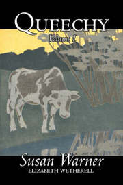 Queechy, Volume I of II by Susan Warner, Fiction, Literary, Romance, Historical by Susan Warner