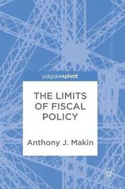 The Limits of Fiscal Policy by Anthony J. Makin