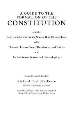 A Guide to the Formation of the Constitution by Richard Carl Shellhorn