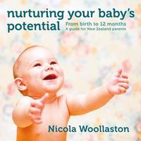 Nurturing Your Baby's Potential: From birth to 12 months: A guide for New Zealand parents by Nicola Woollaston