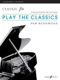 Classic FM: Play The Classics by Pam Wedgwood