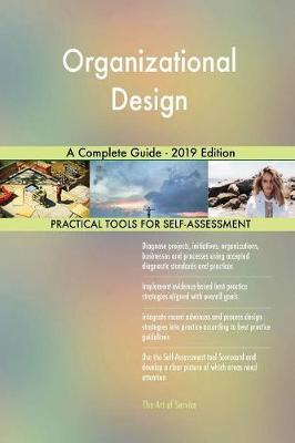 Organizational Design A Complete Guide - 2019 Edition by Gerardus Blokdyk