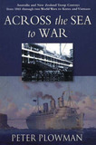 Across the Sea to War: Australian and New Zealand Troop Convoys from 1865 Through Two World Wars to Korea and Vietnam by Peter Plowman
