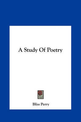 a study of poetry The study of poetry by francis hovey stoddard (1847-1936) introductory essay bliss carman, et al, eds 1904 the world's best poetry viii national spirit.