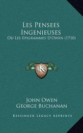 Les Pensees Ingenieuses: Ou Les Epigrammes D'Owen (1710) by George Buchanan