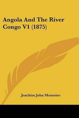 Angola and the River Congo V1 (1875) by Joachim John Monteiro image
