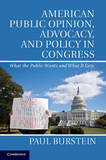 American Public Opinion, Advocacy, and Policy in Congress: What the Public Wants and What it Gets by Paul Burstein