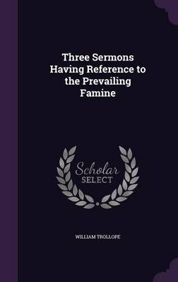 Three Sermons Having Reference to the Prevailing Famine by William Trollope image