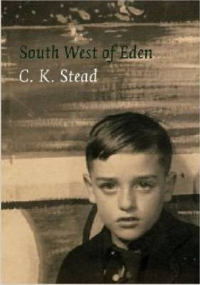 South West of Eden: A Memoir, 1932-1956 by C.K. Stead
