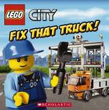 Lego City: Fix That Truck! by Inc Scholastic