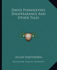 David Poindexter's Disappearance and Other Tales by Julian Hawthorne
