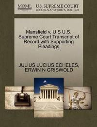 Mansfield V. U S U.S. Supreme Court Transcript of Record with Supporting Pleadings by Julius Lucius Echeles