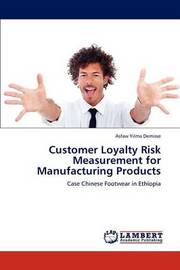 Customer Loyalty Risk Measurement for Manufacturing Products by Asfaw Yilma Demisse