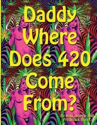Daddy Where Does 420 Come from by Rikk Agnew image