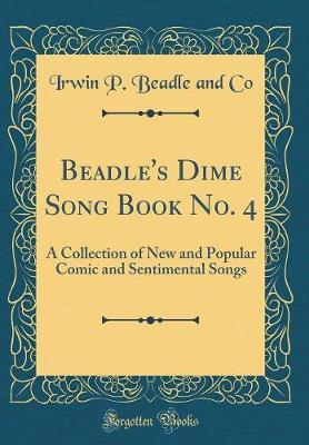 Beadle's Dime Song Book No. 4 by Irwin P Beadle and Co