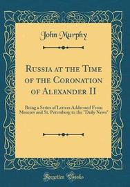 Russia at the Time of the Coronation of Alexander II by John Murphy