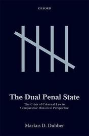The Dual Penal State by Markus D Dubber
