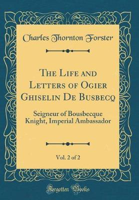 The Life and Letters of Ogier Ghiselin de Busbecq, Vol. 2 of 2 by Charles Thornton Forster image