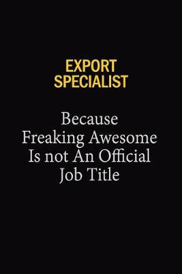 Export Specialist Because Freaking Awesome Is Not An Official Job Title by Blue Stone Publishers