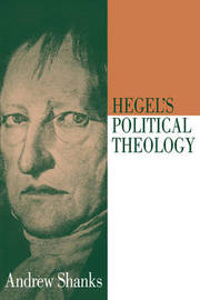 Hegel's Political Theology by Andrew Shanks