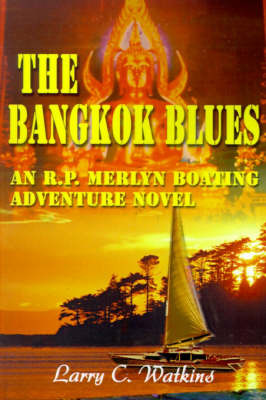 The Bangkok Blues: An R.P. Merlyn Boating Adventure Novel by Larry C. Watkins image