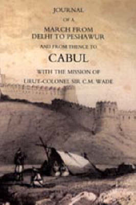 Journal of a March from Delhi to Peshawur and from Thence to Cabul with the Mission of Lieut-Colonel Sir C.M. Wade (Ghuznee 1839 Campaign) by William Barr image