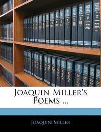 Joaquin Miller's Poems ... by Joaquin Miller