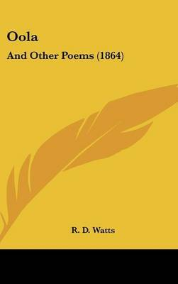 Oola: And Other Poems (1864) by R D Watts image