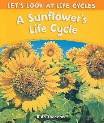 A Sunflower's Life Cycle by Ruth Thomson