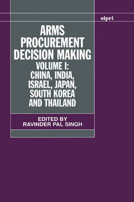 Arms Procurement Decision Making: Volume 1: China, India, Israel, Japan, South Korea and Thailand